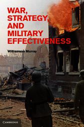 War, Strategy, and Military Effectiveness by Williamson Murray