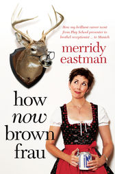 How Now, Brown Frau by Merridy Eastman