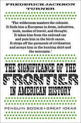 Frederick jackson turner the significance of the frontier thesis