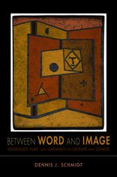 Between Word and Image by Dennis J. Schmidt