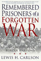 Remembered Prisoners of a Forgotten War by Lewis H. Carlson