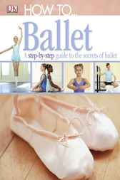 How To...Ballet by Dorling Kindersley Ltd