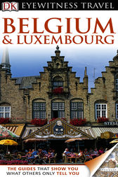DK Eyewitness Travel Guide: Belgium & Luxembourg by Dorling Kindersley Ltd