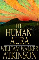 The Human Aura by William Walker Atkinson