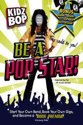 Kidz Bop: Be a Pop Star! by Kimberly Potts