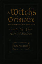 A Witch's Grimoire by Judy Ann Olsen