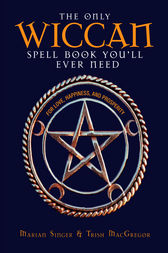 The Only Wiccan Spell Book You'll Ever Need by Marian Singer