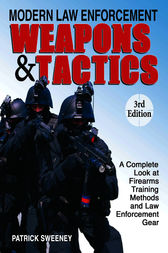 Modern Law Enforcement Weapons & Tactics by Patrick Sweeney