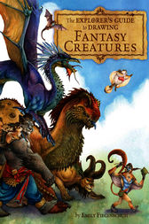 The Explorer's Guide to Drawing Fantasy Creatures by Emily Fiegenschuh