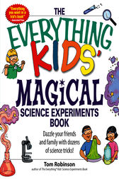 The Everything Kids' Magical Science Experiments Book by Tim Robinson