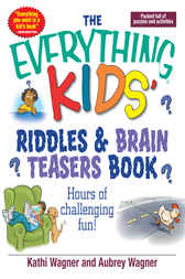 The Everything Kids Riddles & Brain Teasers Book by Kathi Wagner