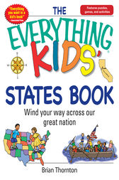 The Everything Kids' States Book by Brian Thornton