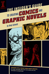 The Insider's Guide To Creating Comics And Graphic Novels by Andy Schmidt