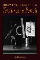 Drawing Realistic Textures in Pencil by J D Hillberry