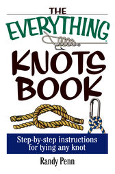 The Everything Knots Book by Randy Penn