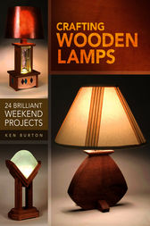 Crafting Wooden Lamps by Ken Burton