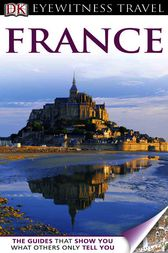 DK Eyewitness Travel Guide: France by Dorling Kindersley Ltd