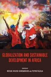 Globalization and Sustainable Development in Africa by Bessie House-Soremekun