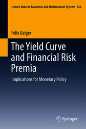 The Yield Curve and Financial Risk Premia by Felix Geiger