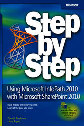 Using Microsoft InfoPath 2010 with Microsoft SharePoint 2010 Step by Step by Darvish Shadravan