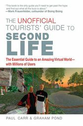 The Unofficial Tourists' Guide to Second Life by Paul Carr