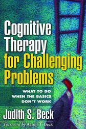 Cognitive Therapy for Challenging Problems by Judith Beck