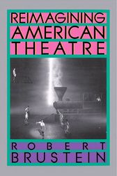 Reimagining American Theatre by Robert Brustein