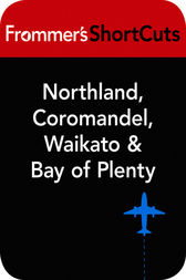 Northland, Coromandel, Waikato and Bay of Plenty by Frommer's ShortCuts