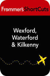 Wexford, Waterford and Kilkenny, Ireland by Frommer's ShortCuts