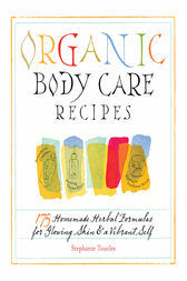 Organic Body Care Recipes by Stephanie L. Tourles