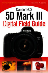 Canon EOS 5D Mark III Digital Field Guide by Charlotte K. Lowrie