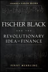 Fischer Black and the Revolutionary Idea of Finance by Perry Mehrling