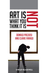 Art Is Not What You Think It Is by Donald Preziosi