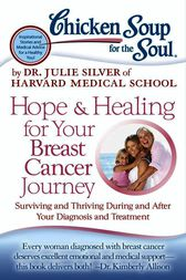 Chicken Soup for the Soul: Hope & Healing for Your Breast Cancer Journey by Dr. Julie Silver