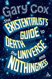 Existentialist's Guide to Death, the Universe and Nothingness by Gary Cox