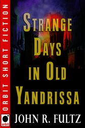 Strange Days in Old Yandrissa by John R. Fultz