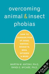 Overcoming Animal and Insect Phobias by Martin Antony