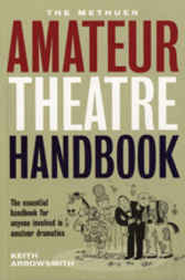 The Methuen Amateur Theatre Handbook by Keith Arrowsmith