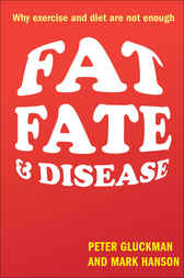Fat, Fate, and Disease : Why we are losing the war against obesity and chronic disease by Peter Gluckman