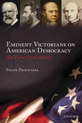 Eminent Victorians on American Democracy : The View from Albion by Frank Prochaska