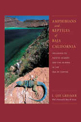 Amphibians and Reptiles of Baja California, Including Its Pacific Islands and the Islands in the Sea of Cortés