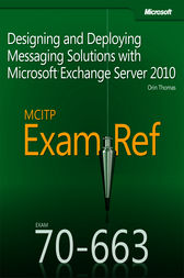 MCITP 70-663 Exam Ref: Designing and Deploying Messaging Solutions with Microsoft Exchange Server 2010 by Orin Thomas