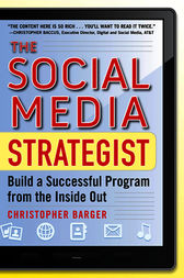 The Social Media Strategist:  Build a Successful Program from the Inside Out by Christopher Barger
