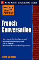 Practice Makes Perfect French Conversation by Eliane Kurbegov