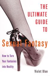 The Ultimate Guide to Sexual Fantasy by Violet Blue