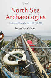 North Sea Archaeologies by Robert Van de Noort