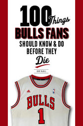 100 Things Bulls Fans Should Know & Do Before They Die by Kent McDill