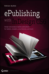 ePublishing with InDesign CS6 by Pariah S. Burke