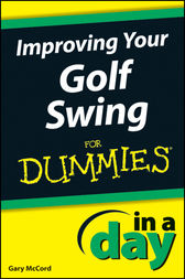 Improving Your Golf Swing In A Day For Dummies by McCord