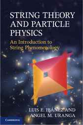 String Theory and Particle Physics by Luis E. Ibáñez